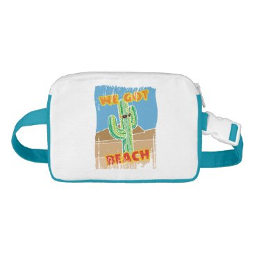 Beach Themed Funny southwestern desert cactus we got beach waist bag
