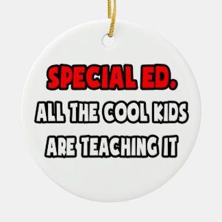 Funny Special Ed. Teacher Shirts and Gifts Ceramic Ornament