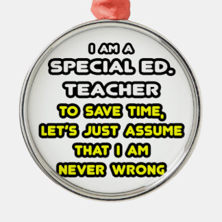 Funny Special Ed. Teacher T-Shirts and Gifts Metal Ornament