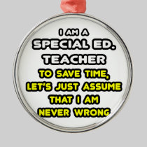 Funny Special Ed. Teacher T-Shirts and Gifts Round Metal Christmas Ornament