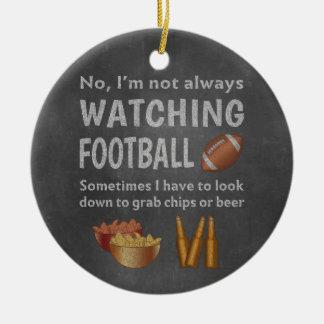 Funny Sports Fan Not Always Watching Football Ceramic Ornament