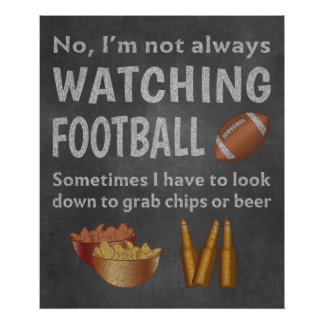 Funny Sports Fan Not Always Watching Football Poster