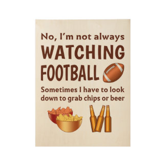 Funny Sports Fan Not Always Watching Football Wood Poster