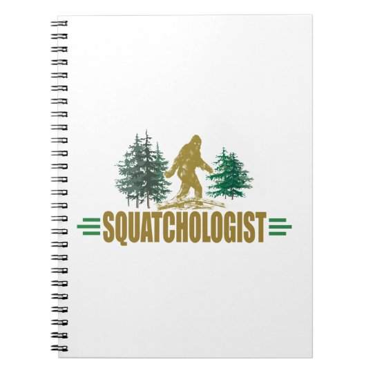 Funny Squatchologist, Sasquatch, I Believe Notebook