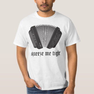 Funny Squeeze Me Tight Accordion Gift Tee Shirts