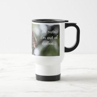 Funny Squirrel Mug, oh nuts, i'm out of coffee... Travel Mug