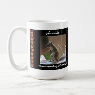 Funny Squirrel Mug, Oh nuts, is it monday already? Coffee Mug