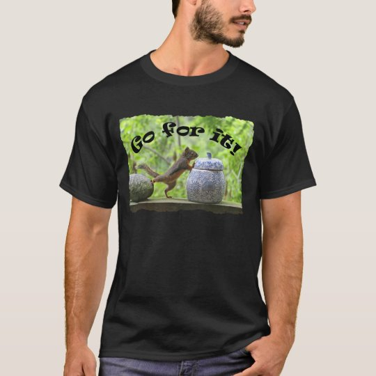 Funny Squirrel Picture ~ Go For It! T-Shirt