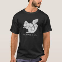 """Funny Squirrel: """"They Have A Plan"""" T-Shirt"""