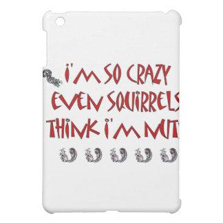 Funny Squirrels Think I'm Crazy iPad Mini Cases