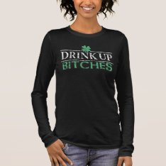 ' Funny St Patrick's Day Drink Up Bitches' Long Sleeve T-Shirt at Zazzle