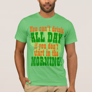 a78b7030 You Cant Drink All Day If You Dont Start In The Morning T-Shirts - T ...