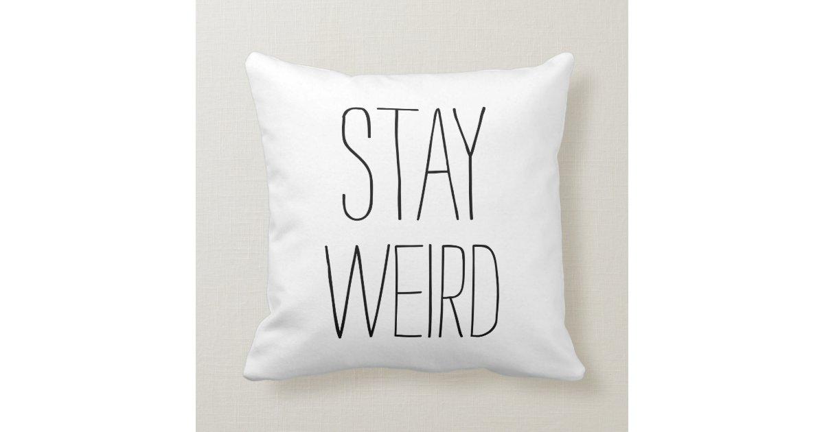 Funny stay weird black white modern trendy humor throw pillow Zazzle