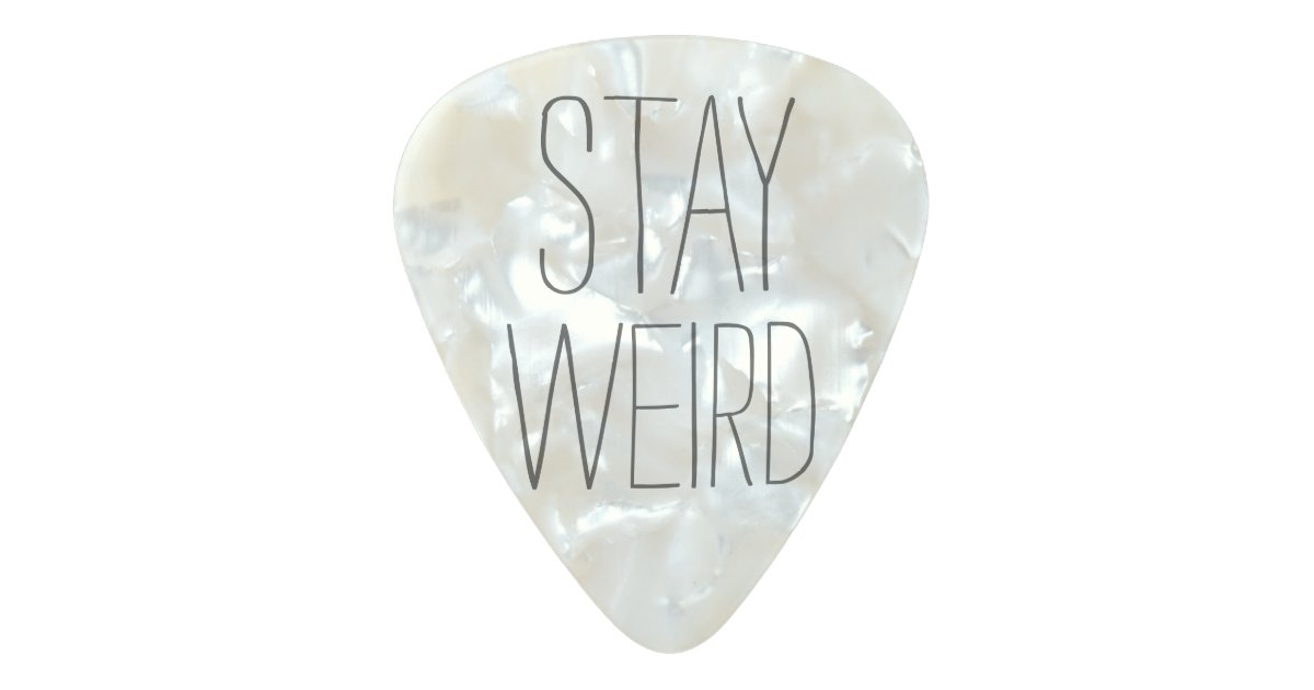 funny stay weird inspirational trend hipster humor pearl celluloid guitar pick. Black Bedroom Furniture Sets. Home Design Ideas