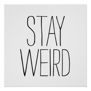 Funny Stay Weird Inspirational Trend Hipster Humor Poster at Zazzle