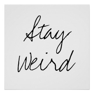 Funny stay weird inspirational trend hipster humor posters