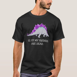 Funny Stegasaurus shirt - all my friends are dead