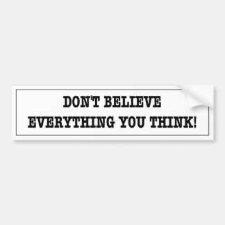 Funny sticker. Don't believe everything you think. Bumper Stickers