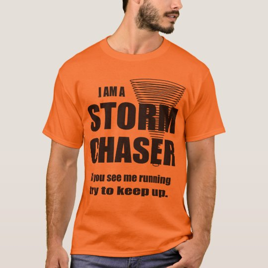 Funny Storm Chaser T-shirt   Zazzle.com