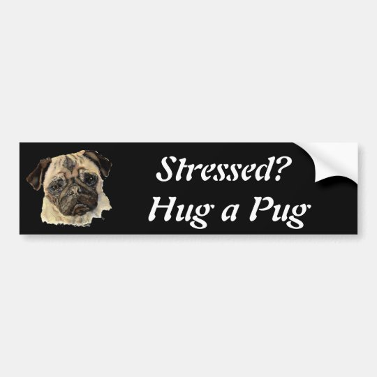 Funny, Stressed? Hug a Pug!, Dog, Pet, Animal Bumper Sticker