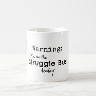 Funny Struggle Bus Quote Coffee Mug