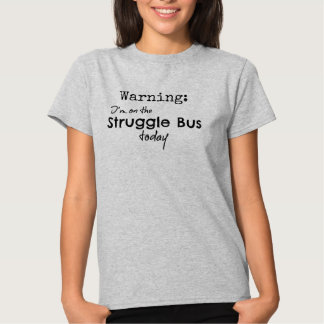 Funny Struggle Bus Quote Tee Shirt