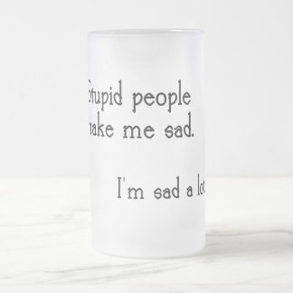 Funny Stupid People Quote Frosted Glass Beer Mug