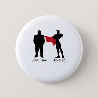 Funny Super Dad Love Your Papa My father Pinback Button
