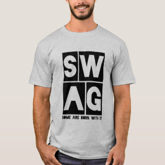 Funny Swag T-shirt Some Are Born With It