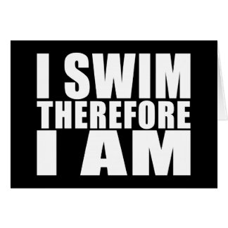 Funny Swimmers Quotes Jokes I Swim Therefore I am Greeting Card