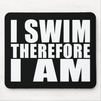 Funny Swimmers Quotes Jokes I Swim Therefore I am Mouse Pad