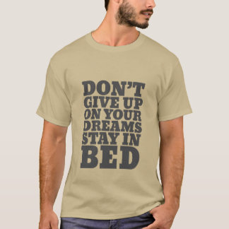 Funny T-shirt Don't Give Up On Your Dreams
