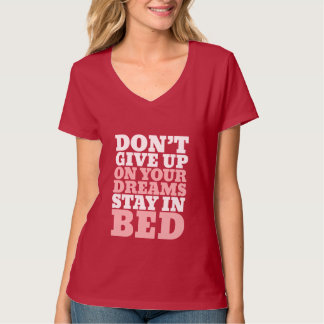 Funny T-shirt Don't Give Up Your Dreams