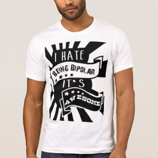 funny t shirt,I hate being bipolar its awesome Tee Shirt