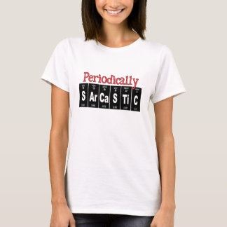 Funny T-Shirt: Periodically Sarcastic T-Shirt