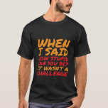 """Funny T-shirt Sarcastic Quotes for Stupid People<br><div class=""""desc"""">Fun humor t-shirt. Funny quotes to fight against stupid people. When I said,  &quot;How stupid can you be?&quot; It wasn&#39;t a challenge. Sarcastic and funny saying.</div>"""