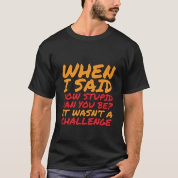 raindwops Funny T-shirt Sarcastic Quotes for Stupid People