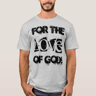 "Funny t-shirt saying ""For the love of god!"""