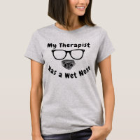 Funny T-Shirt Saying My Therapist Has a Wet Nose
