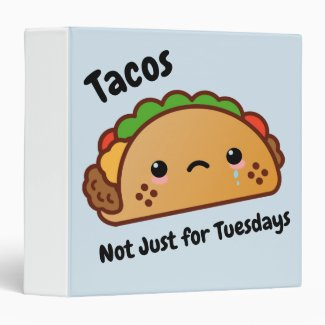 Funny Tacos are Not Just for Tuesdays 3 Ring Binder