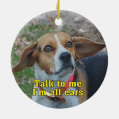 Funny Talk To Me I'm All Ears Beagle Ceramic Ornament at Zazzle