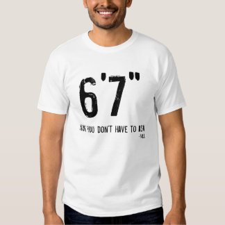 Funny Tall Person T-Shirt 6'7""