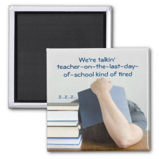 Funny teacher-kind-of-tired Magnet