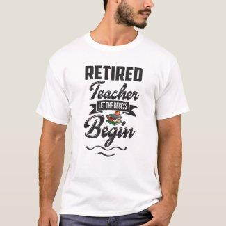 Funny Teacher Retirement-Let the Recess Begin T-Shirt