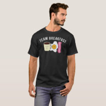 Funny Team Breakfast Bacon Eggs Coffee Lover Humor T-Shirt