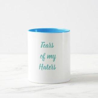 Funny Tears of My Haters Ceramic Mug