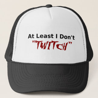 Funny Tee - At Least I Don't TWITCH Trucker Hat