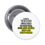 Funny Tennis Coach T-Shirts and Gifts Pins