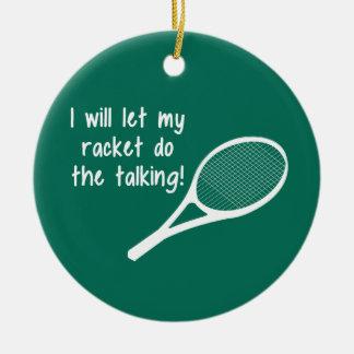 Funny Tennis Racket Saying Ceramic Ornament