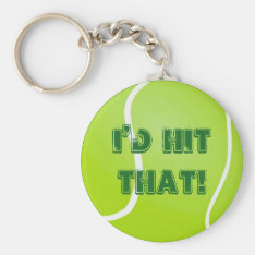 Funny Tennis Sports Humor I'd Hit That Ball Keychain at Zazzle